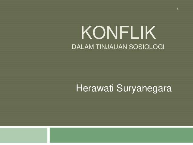 KONFLIK DALAM TINJAUAN SOSIOLOGI Herawati Suryanegara 1