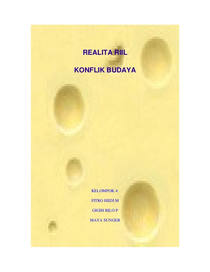 REALITA RIILKONFLIK BUDAYA   KELOMPOK4:   FITROHEDIM    GIGIHRILOP   MAYASUNGEB
