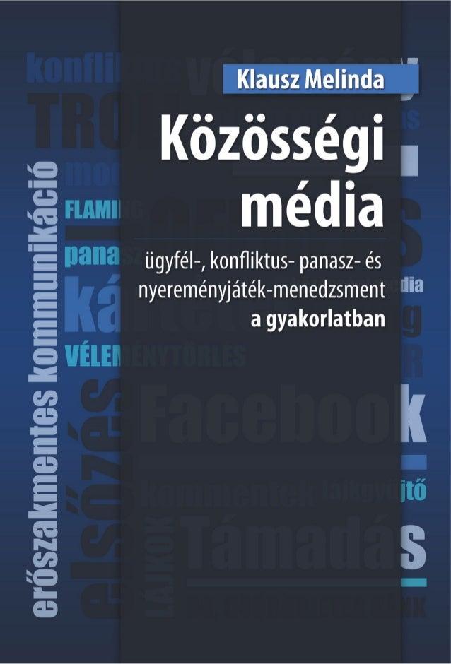 Klausz Melinda  Közösségi média  ügyfél-, konfliktus- panasz- és  nyereményjáték-menedzsment  a gyakorlatban  Veszprém, 20...