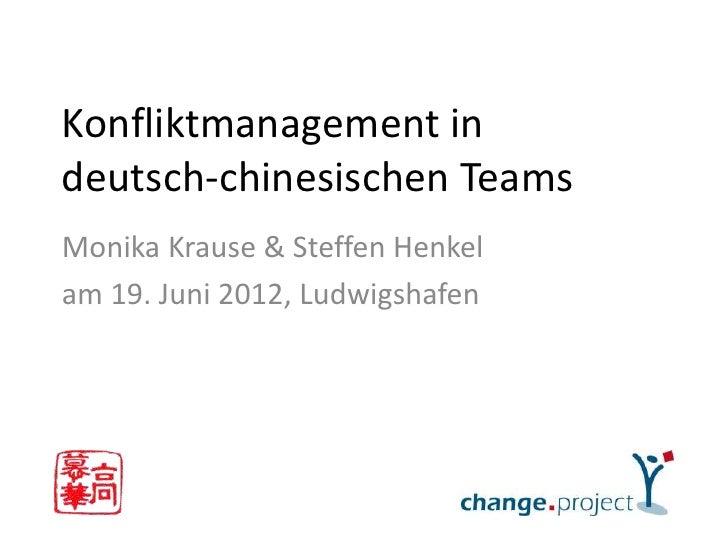 Konfliktmanagement indeutsch-chinesischen TeamsMonika Krause & Steffen Henkelam 19. Juni 2012, Ludwigshafen