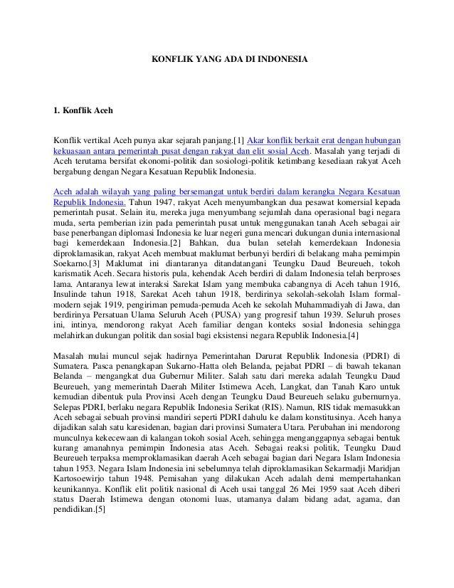 KONFLIK YANG ADA DI INDONESIA  1. Konflik Aceh  Konflik vertikal Aceh punya akar sejarah panjang.[1] Akar konflik berkait ...