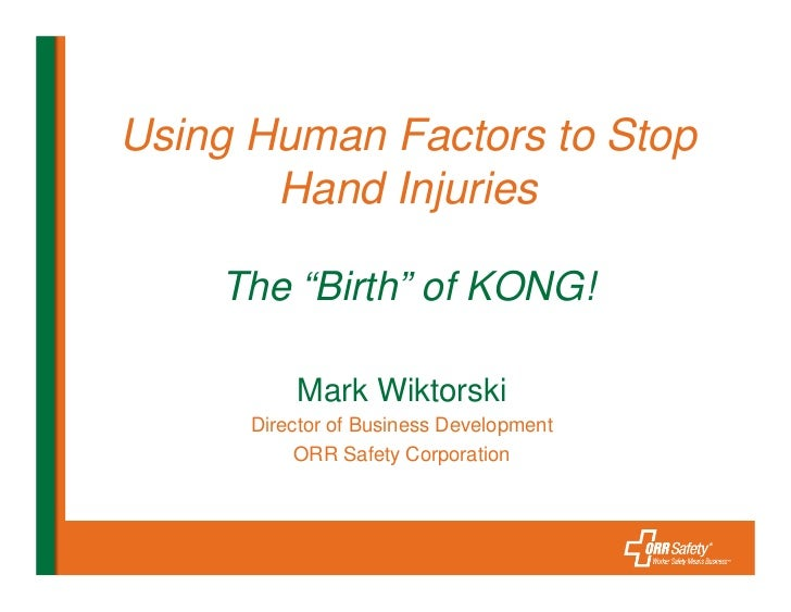 "Using Human Factors to Stop       Hand Injuries    The ""Birth"" of KONG!          Mark Wiktorski      Director of Business ..."