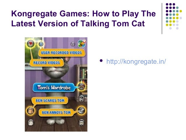 Kongregate Games: How to Play The Latest Version of Talking Tom Cat  http://kongregate.in/