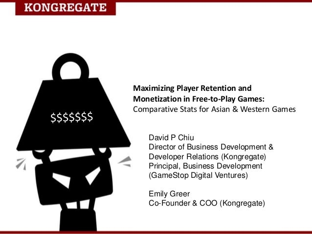 Maximizing Player Retention andMonetization in Free-to-Play Games:Comparative Stats for Asian & Western GamesDavid P ChiuD...