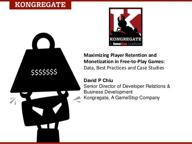 Maximizing Player Retention and Monetization in Free-to-Play Games: Data, Best Practices and Case Studies David P Chiu Sen...