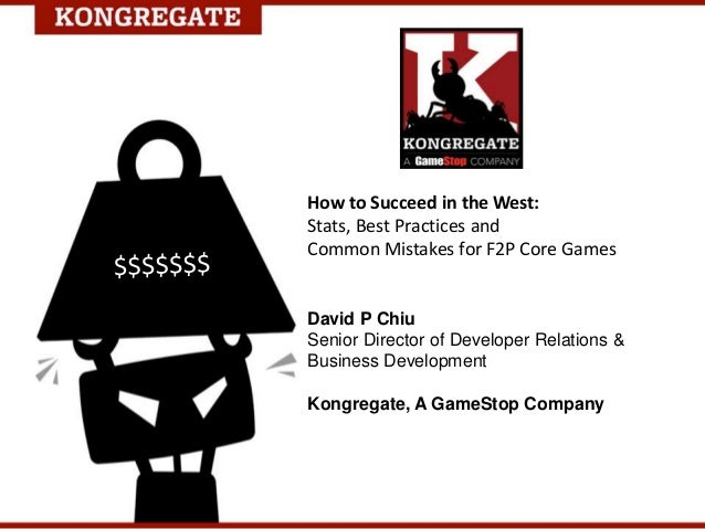 How to Succeed in the West: Stats, Best Practices and Common Mistakes for F2P Core Games David P Chiu Senior Director of D...