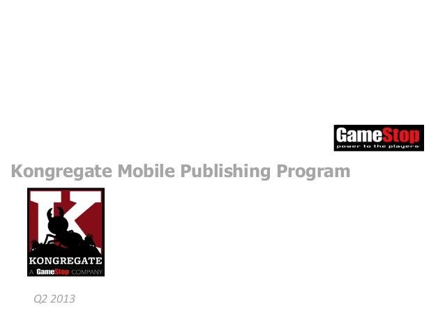 Kongregate Mobile Publishing Program    Q2 2013