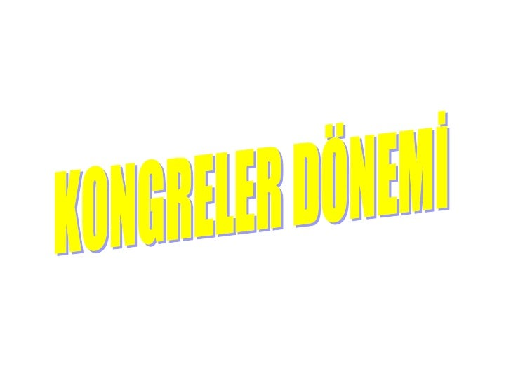 KONGRELER DÖNEMİ