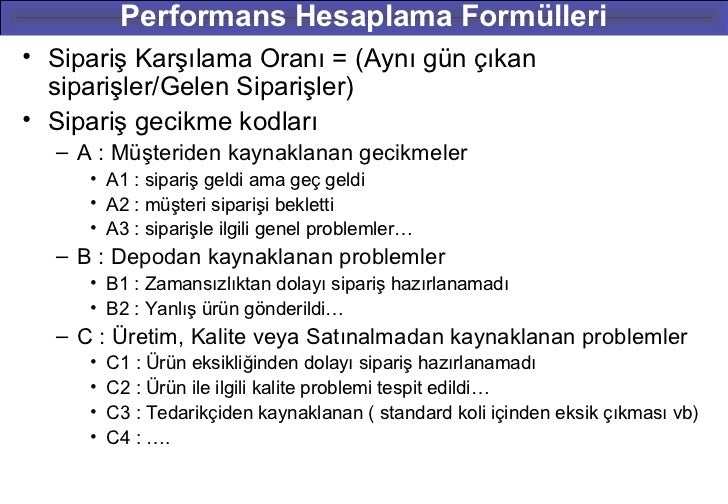 Performans Hesaplama Formülleri• Sipariş Karşılama Oranı = (Aynı gün çıkan  siparişler/Gelen Siparişler)• Sipariş gecikme ...