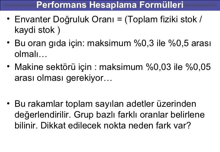 Performans Hesaplama Formülleri• Envanter Doğruluk Oranı = (Toplam fiziki stok /  kaydi stok )• Bu oran gıda için: maksimu...