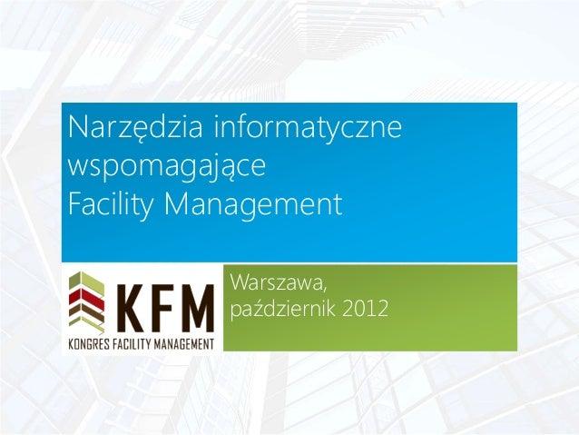 Narzędzia informatyczne wspomagające Facility Management Warszawa, październik 2012