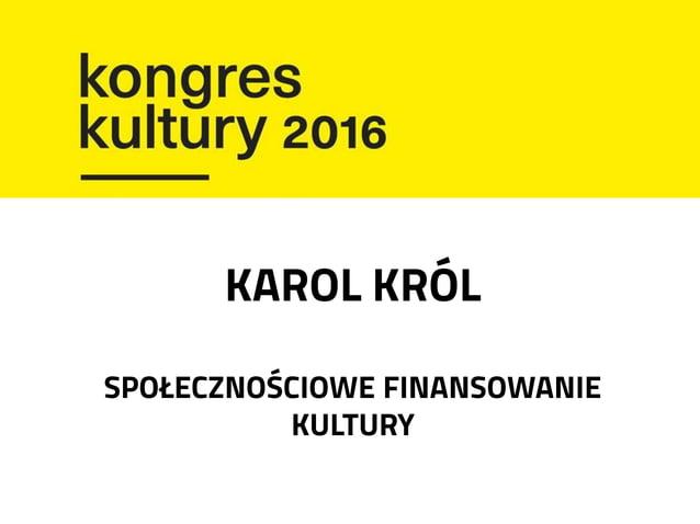 Crowdfunding - finansowanie kultury - Kongres Kultury 2016