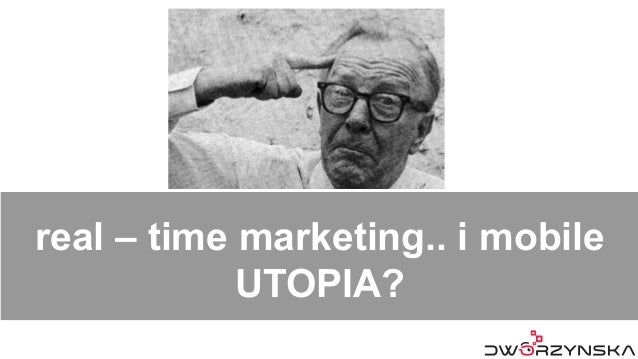 real – time marketing.. i mobile UTOPIA?