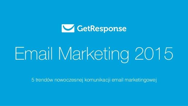 Email Marketing 2015  5 trendów nowoczesnej komunikacji email marketingowej