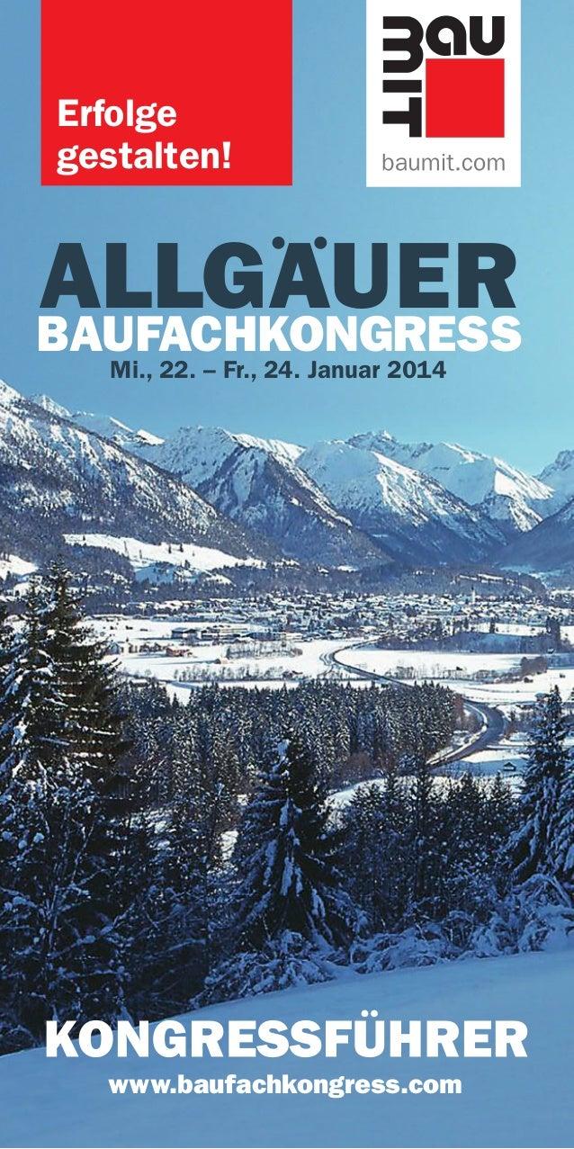 Erfolge gestalten!  ALLGAUER BAUFACHKONGRESS Mi., 22. – Fr., 24. Januar 2014  www.baufachkongress.com 9501