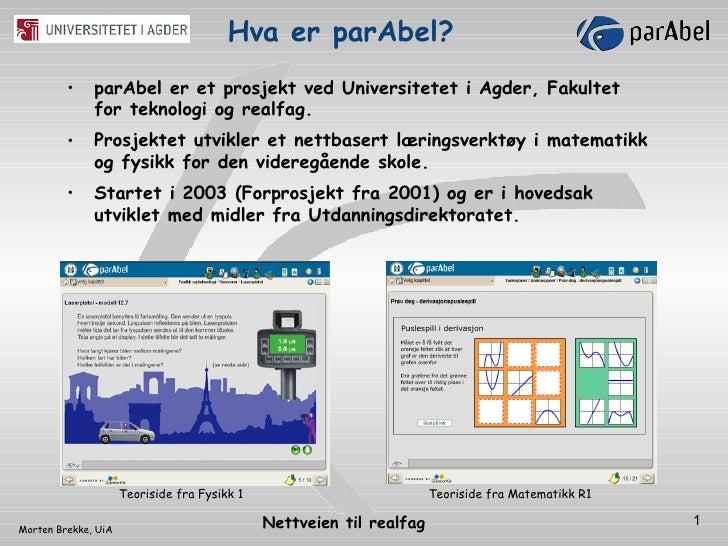 <ul><li>parAbel er et prosjekt ved Universitetet i Agder, Fakultet for teknologi og realfag.  </li></ul><ul><li>Prosjektet...