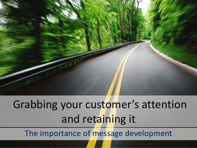 www.edventures1.com | training@edventures1.com | +91-9787-55-55-44 Grabbing your customer's attention and retaining it The...
