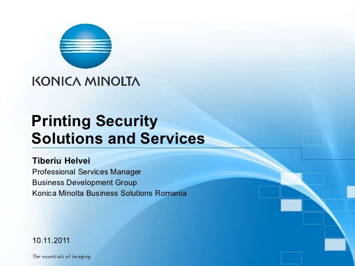 Printing Security  Solutions and Services  Tiberiu Helvei Professional Services Manager Business Development Group Konica ...