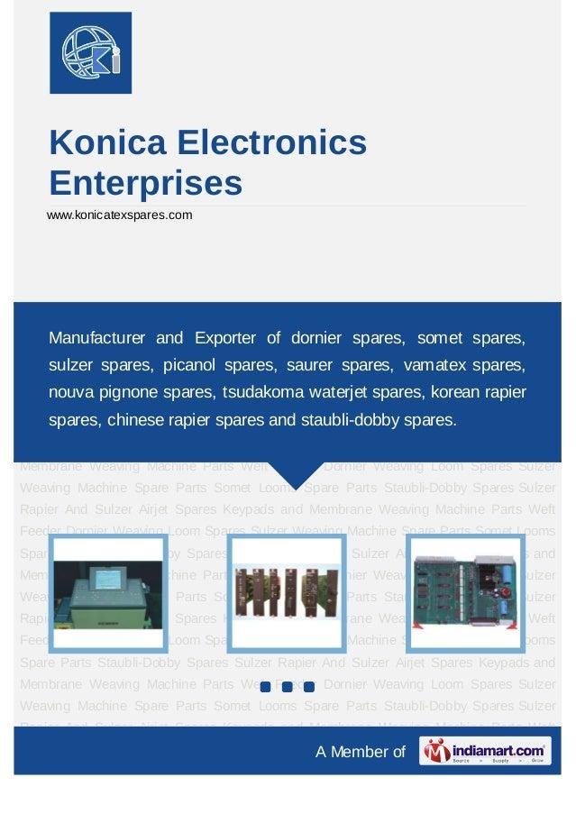 Konica Electronics    Enterprises    www.konicatexspares.comDornier Weaving Loom Spares Sulzer Weaving Machine Spare Parts...