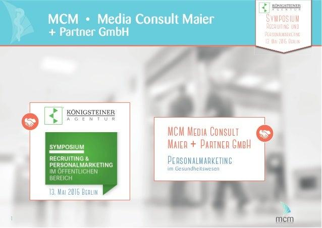 1 MCM • Media Consult Maier + Partner GmbH Symposium Recruiting und Personalmarketing 13. Mai 2015 Berlin MCM Media Consul...