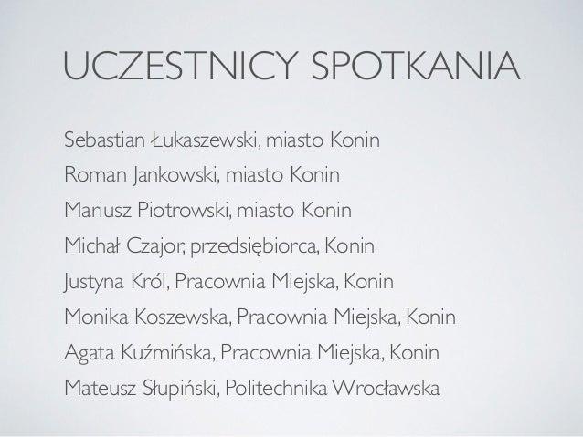 UCZESTNICY SPOTKANIA Sebastian Łukaszewski, miasto Konin  Roman Jankowski, miasto Konin  Mariusz Piotrowski, miasto Koni...