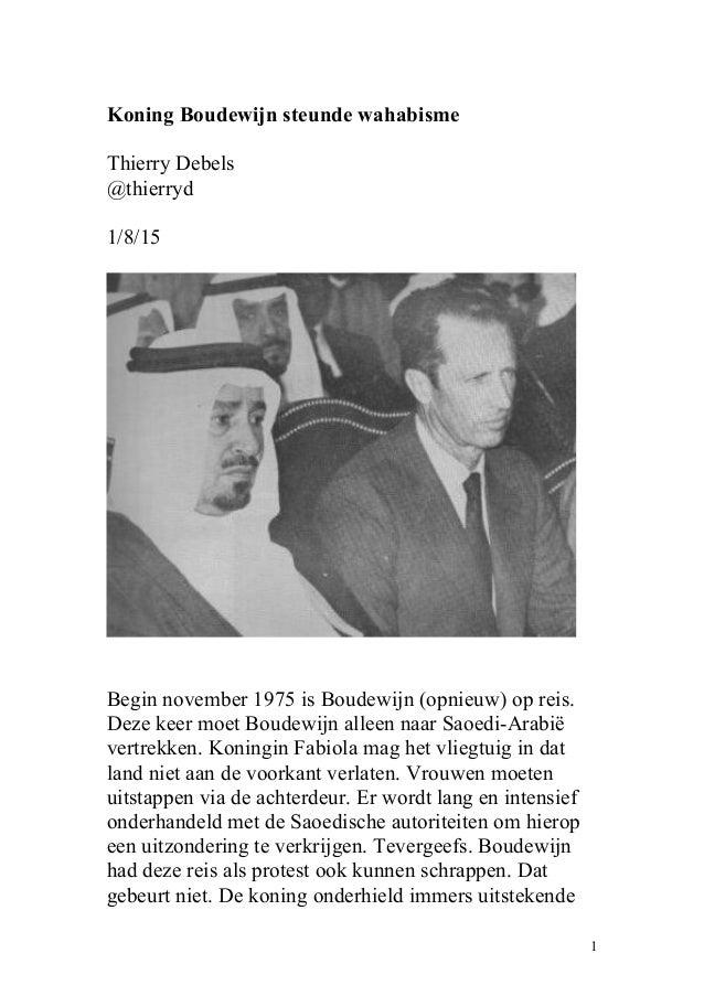 Koning Boudewijn steunde wahabisme Thierry Debels @thierryd 1/8/15 Begin november 1975 is Boudewijn (opnieuw) op reis. Dez...