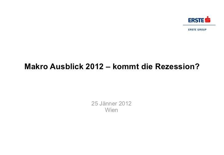 Makro Ausblick 2012 – kommt die Rezession? 25 Jänner 2012 Wien