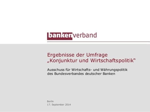 """Ergebnisse der Umfrage  """"Konjunktur und Wirtschaftspolitik""""  Ausschuss für Wirtschafts- und Währungspolitik  des Bundesver..."""