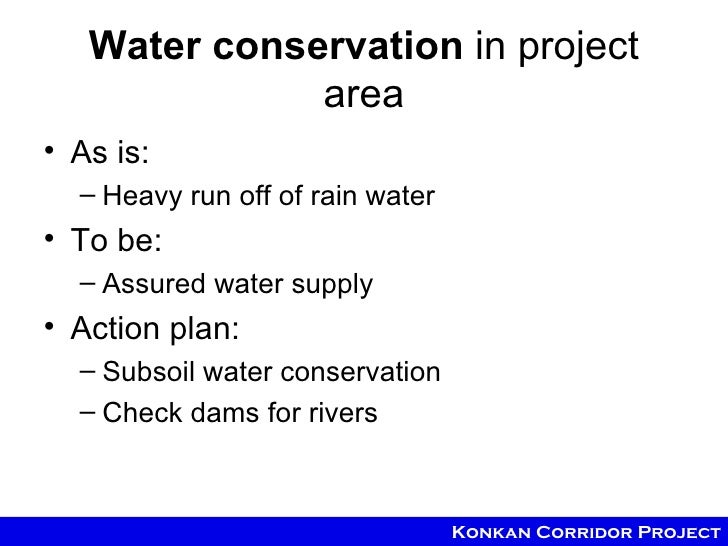 Water conservation in project              area• As is:  – Heavy run off of rain water• To be:  – Assured water supply• Ac...