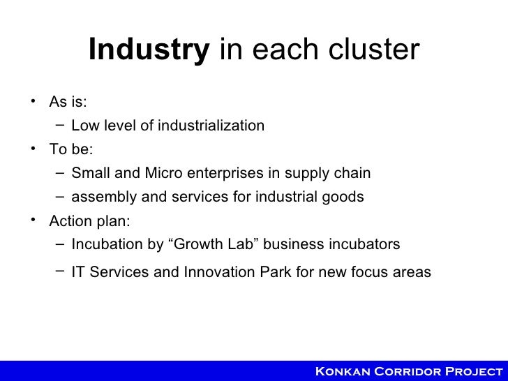 Industry in each cluster• As is:   – Low level of industrialization• To be:   – Small and Micro enterprises in supply chai...