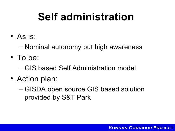 Self administration• As is:  – Nominal autonomy but high awareness• To be:  – GIS based Self Administration model• Action ...