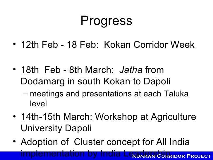 Progress• 12th Feb - 18 Feb: Kokan Corridor Week• 18th Feb - 8th March: Jatha from  Dodamarg in south Kokan to Dapoli  – m...