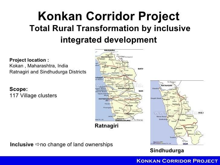 Konkan Corridor Project         Total Rural Transformation by inclusive                integrated developmentProject locat...