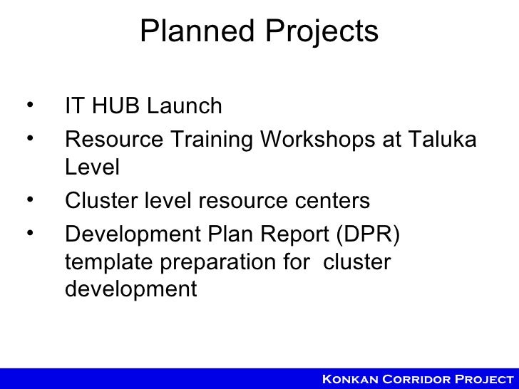 Planned Projects•   IT HUB Launch•   Resource Training Workshops at Taluka    Level•   Cluster level resource centers•   D...
