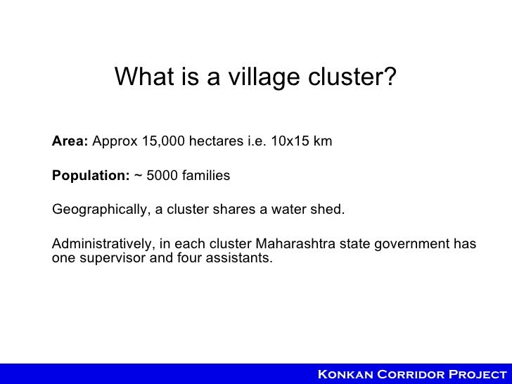 What is a village cluster?Area: Approx 15,000 hectares i.e. 10x15 kmPopulation: ~ 5000 familiesGeographically, a cluster s...