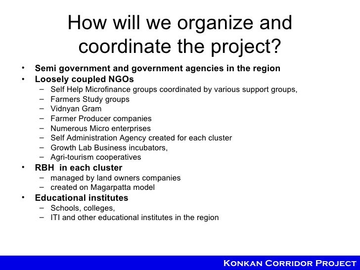 How will we organize and              coordinate the project?•   Semi government and government agencies in the region•   ...