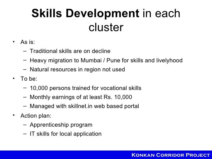 Skills Development in each                 cluster• As is:   – Traditional skills are on decline    – Heavy migration to M...