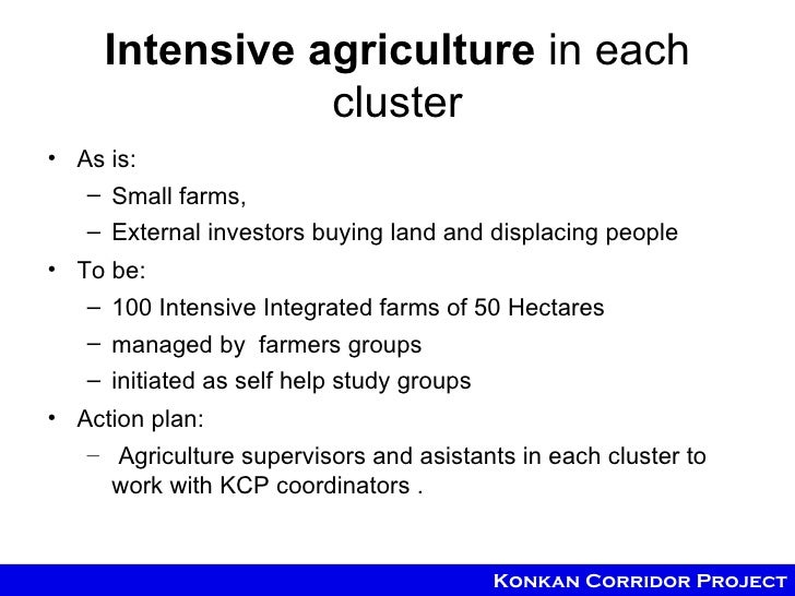 Intensive agriculture in each                cluster• As is:   – Small farms,   – External investors buying land and displ...
