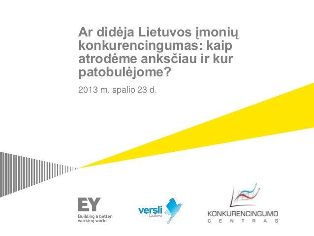 Ar didėja Lietuvos įmonių konkurencingumas: kaip atrodėme anksčiau ir kur patobulėjome? 2013 m. spalio 23 d.