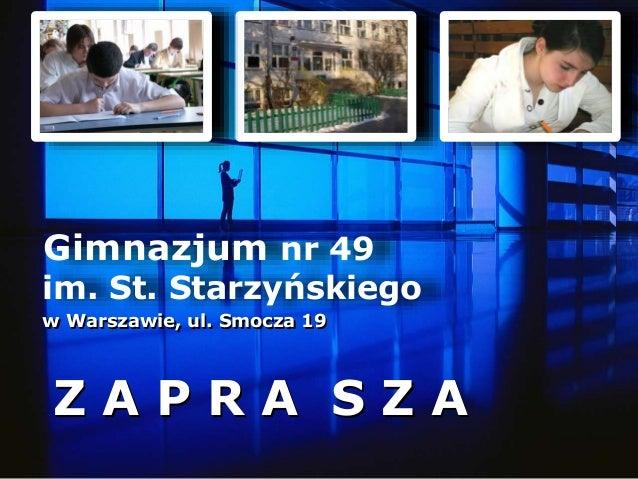 Gimnazjum nr 49 im. St. Starzyńskiego w Warszawie, ul. Smocza 19 Z A P R A S Z A