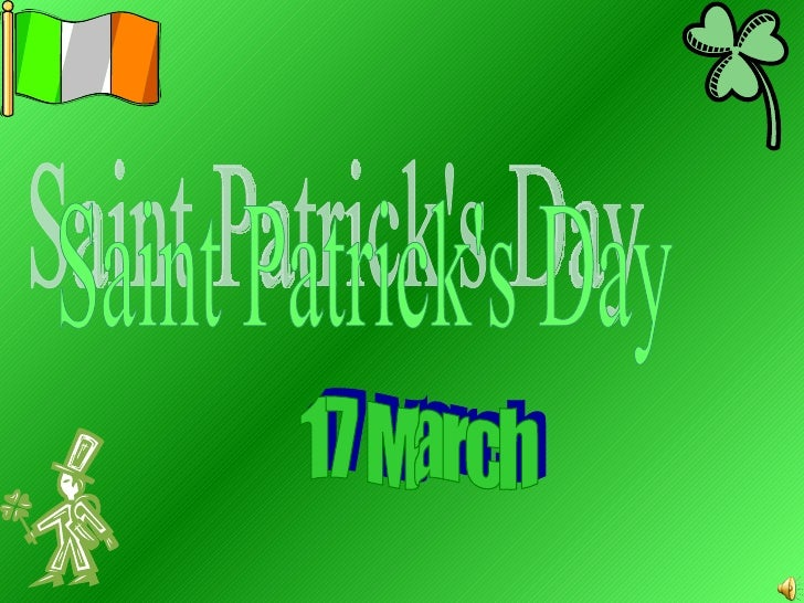 Saint Patrick's Day – is a cultural andreligious holiday celebrated on 17March.It comemorates Saint Patrick themost common...