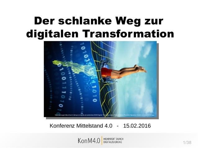 1/38 Der schlanke Weg zur digitalen Transformation Konferenz Mittelstand 4.0 - 15.02.2016 http://www.gerdleonhard.de/wp-co...