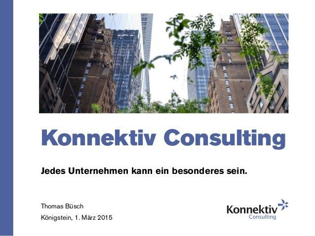 Konnektiv Consulting Jedes Unternehmen kann ein besonderes sein. Thomas Büsch Königstein, 1. März 2015