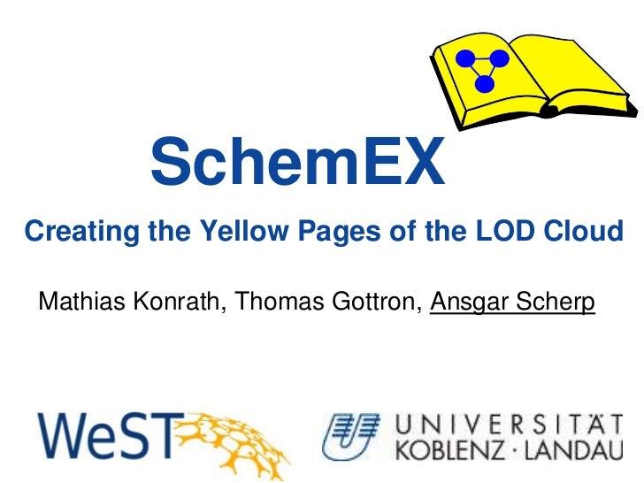 SchemEXCreating the Yellow Pages of the LOD CloudMathias Konrath, Thomas Gottron, Ansgar Scherp