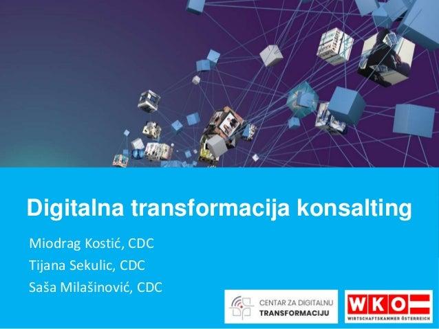 Miodrag Kostić, CDC Tijana Sekulic, CDC Saša Milašinović, CDC Digitalna transformacija konsalting