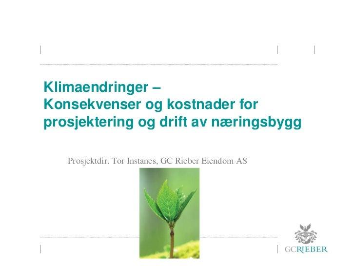 Klimaendringer –Konsekvenser og kostnader forprosjektering og drift av næringsbygg   Prosjektdir. Tor Instanes, GC Rieber ...