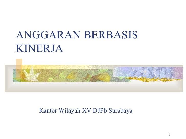 ANGGARAN BERBASIS KINERJA Kantor Wilayah XV DJPb Surabaya