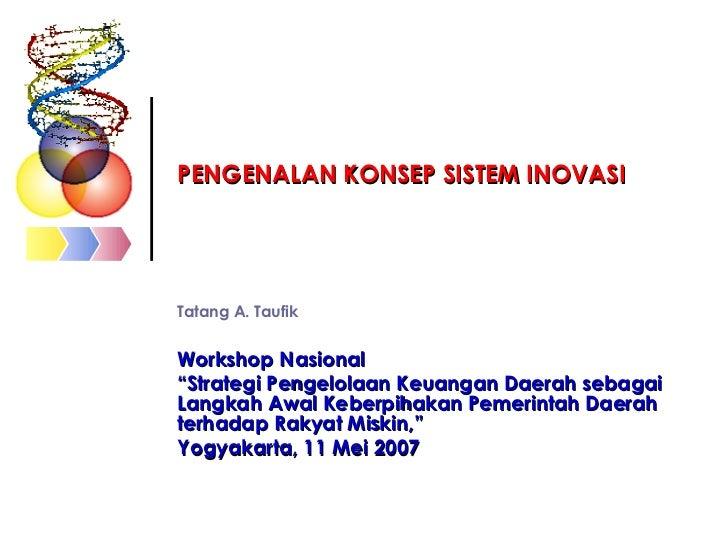 """PENGENALAN KONSEP SISTEM INOVASI Tatang A. Taufik Workshop Nasional """" Strategi Pengelolaan Keuangan Daerah sebagai Langkah..."""
