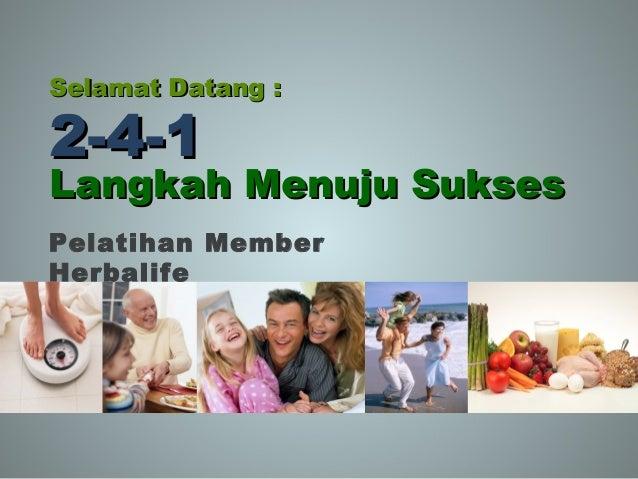 Selamat Datang :Selamat Datang : 2-4-12-4-1 Langkah Menuju SuksesLangkah Menuju Sukses Pelatihan Member Herbalife