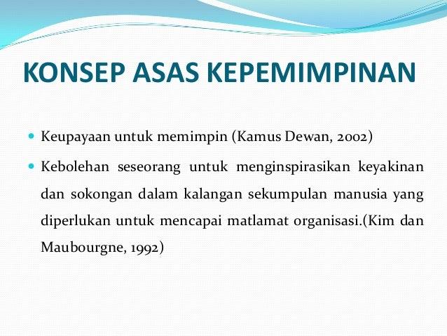 KONSEP ASAS KEPEMIMPINAN  Keupayaan untuk memimpin (Kamus Dewan, 2002)  Kebolehan seseorang untuk menginspirasikan keyak...